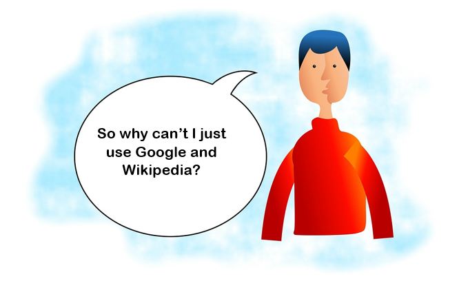 "an illustration of a student with a speech bubble containing the question "" So Why can't I just use Google and Wikipedia?"""